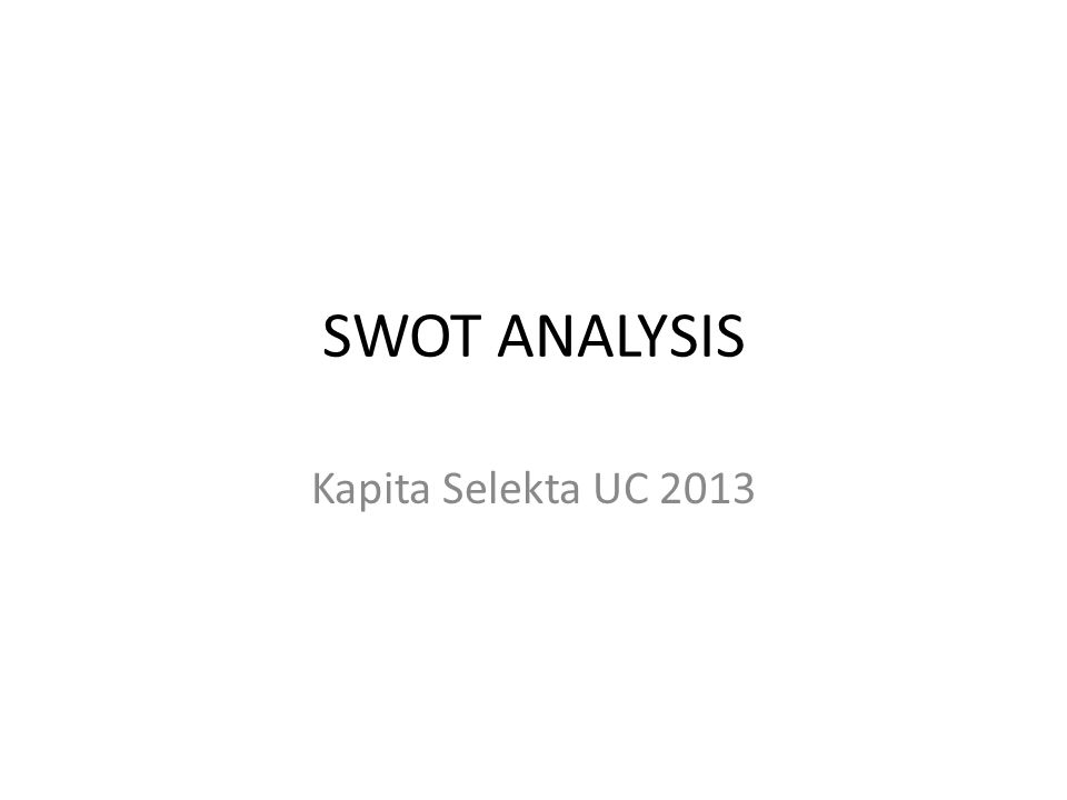 SWOT ANALYSIS Kapita Selekta UC 2013