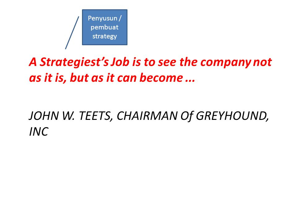 A Strategiest's Job is to see the company not as it is, but as it can become...