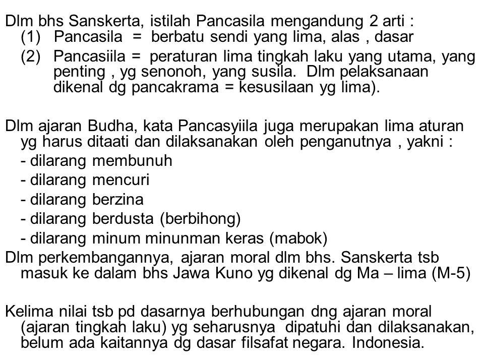 Dlm bhs Sanskerta, istilah Pancasila mengandung 2 arti : (1) Pancasila = berbatu sendi yang lima, alas, dasar (2) Pancasiila = peraturan lima tingkah