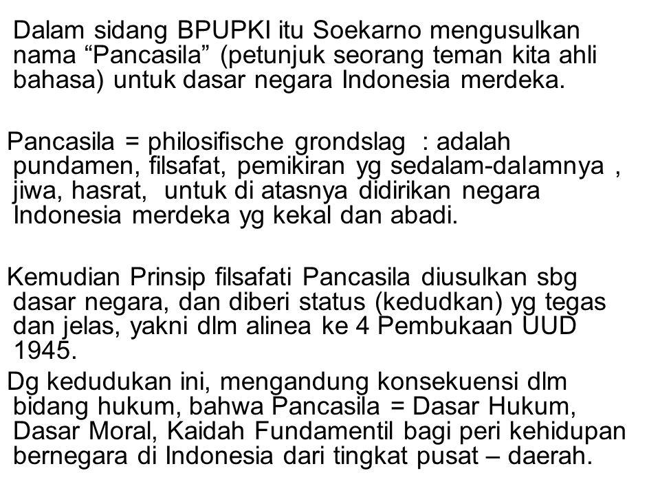 """Dalam sidang BPUPKI itu Soekarno mengusulkan nama """"Pancasila"""" (petunjuk seorang teman kita ahli bahasa) untuk dasar negara Indonesia merdeka. Pancasil"""