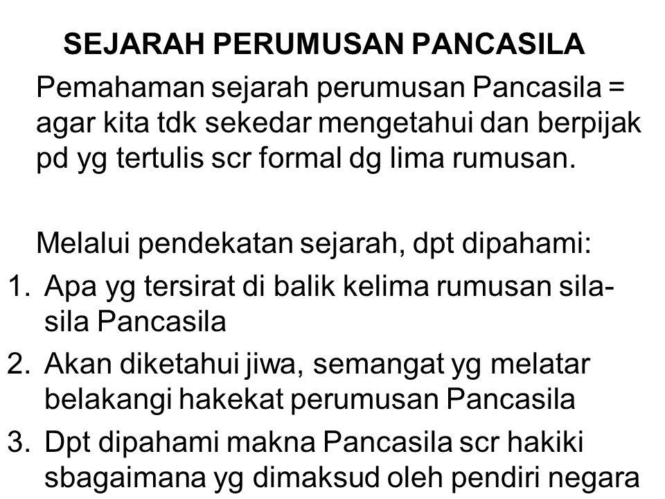 SEJARAH PERUMUSAN PANCASILA Pemahaman sejarah perumusan Pancasila = agar kita tdk sekedar mengetahui dan berpijak pd yg tertulis scr formal dg lima ru