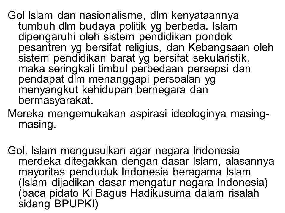Gol Islam dan nasionalisme, dlm kenyataannya tumbuh dlm budaya politik yg berbeda. Islam dipengaruhi oleh sistem pendidikan pondok pesantren yg bersif