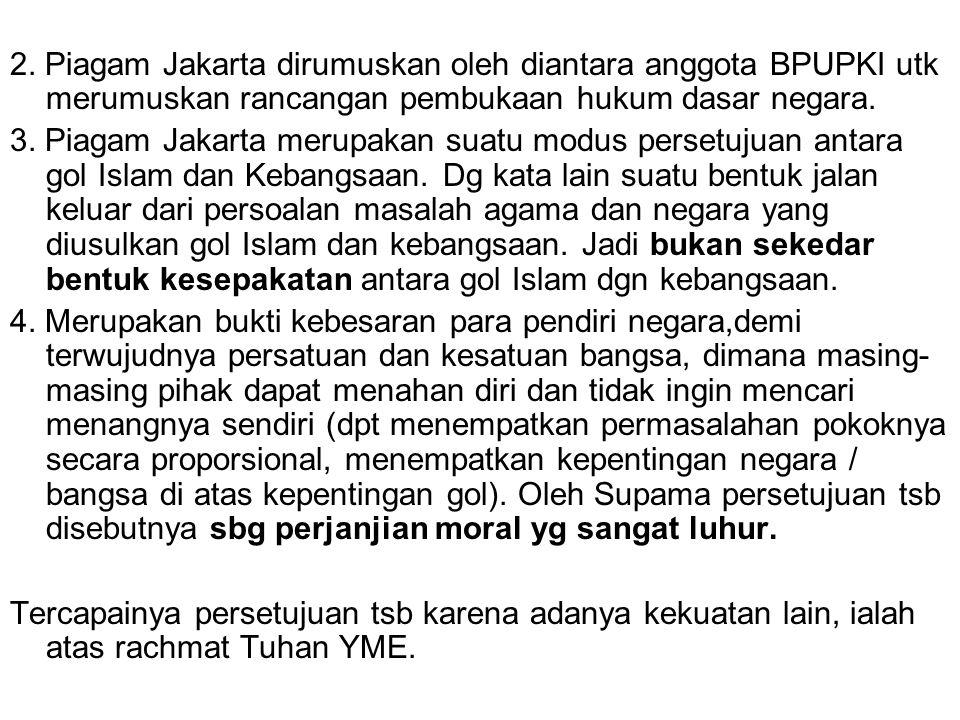 2. Piagam Jakarta dirumuskan oleh diantara anggota BPUPKI utk merumuskan rancangan pembukaan hukum dasar negara. 3. Piagam Jakarta merupakan suatu mod