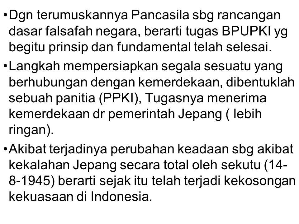 Dgn terumuskannya Pancasila sbg rancangan dasar falsafah negara, berarti tugas BPUPKI yg begitu prinsip dan fundamental telah selesai. Langkah mempers