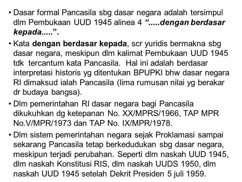 """Dasar formal Pancasila sbg dasar negara adalah tersimpul dlm Pembukaan UUD 1945 alinea 4 """".....dengan berdasar kepada....."""". Kata dengan berdasar kepa"""