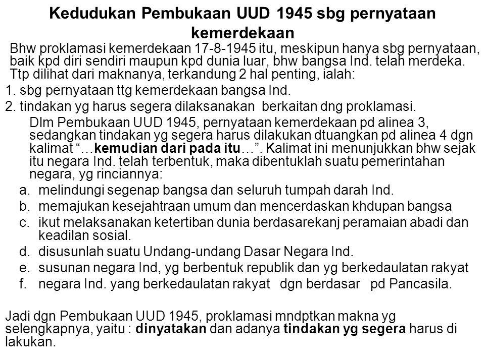 Kedudukan Pembukaan UUD 1945 sbg pernyataan kemerdekaan Bhw proklamasi kemerdekaan 17-8-1945 itu, meskipun hanya sbg pernyataan, baik kpd diri sendiri