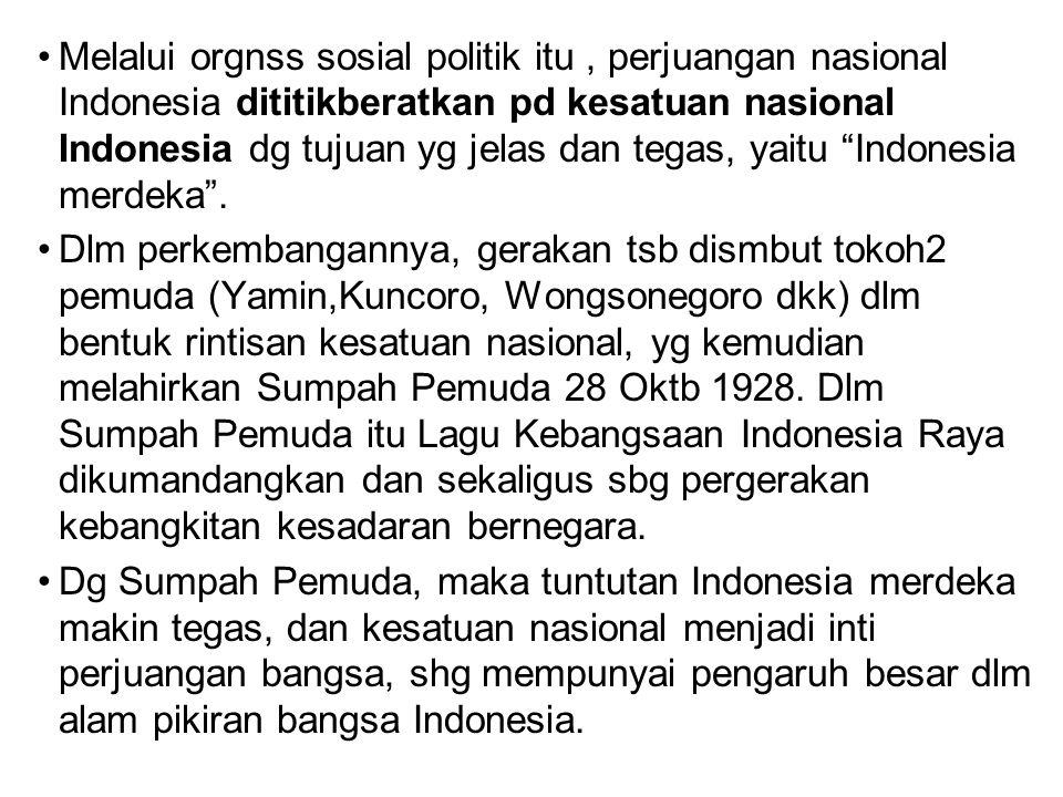 """Melalui orgnss sosial politik itu, perjuangan nasional Indonesia dititikberatkan pd kesatuan nasional Indonesia dg tujuan yg jelas dan tegas, yaitu """"I"""