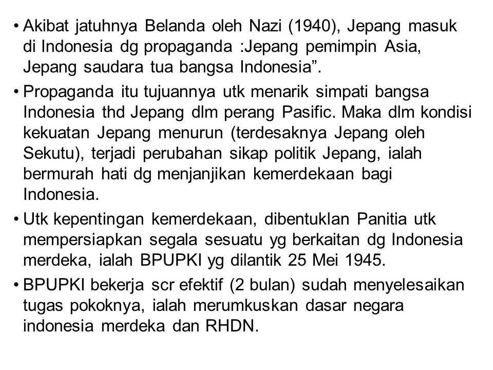 """Akibat jatuhnya Belanda oleh Nazi (1940), Jepang masuk di Indonesia dg propaganda :Jepang pemimpin Asia, Jepang saudara tua bangsa Indonesia"""". Propaga"""