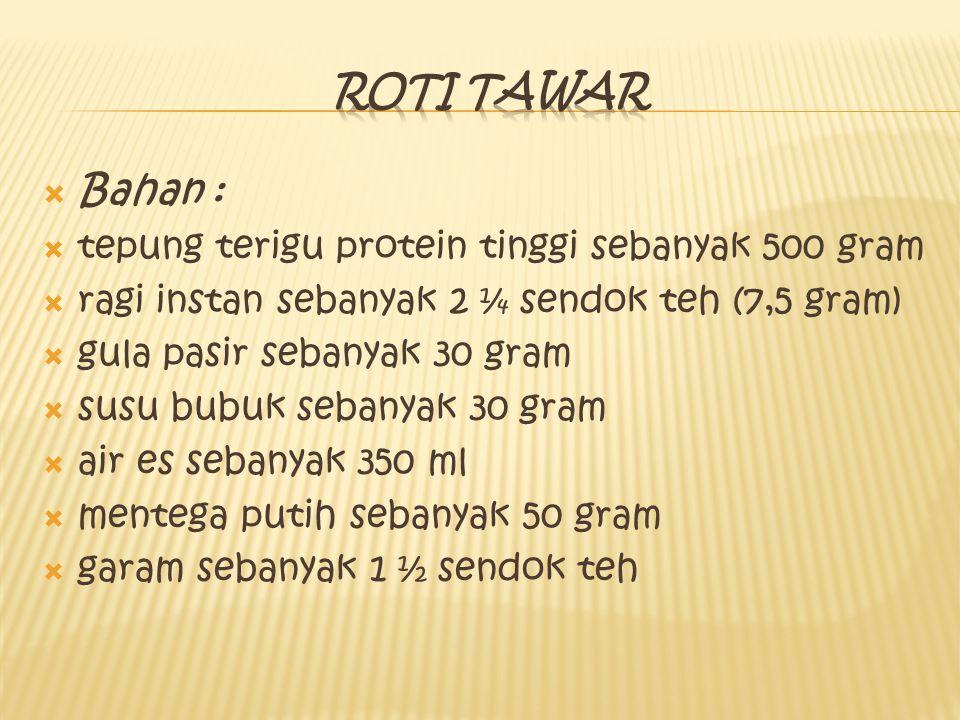  Bahan :  tepung terigu protein tinggi sebanyak 500 gram  ragi instan sebanyak 2 ¼ sendok teh (7,5 gram)  gula pasir sebanyak 30 gram  susu bubuk