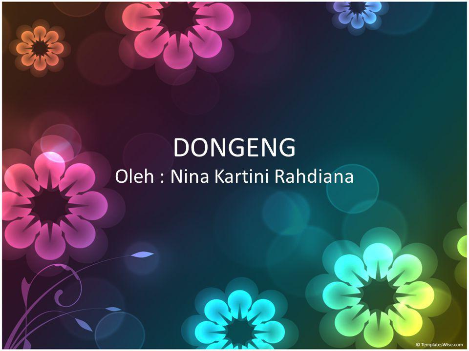 DONGENG Oleh : Nina Kartini Rahdiana