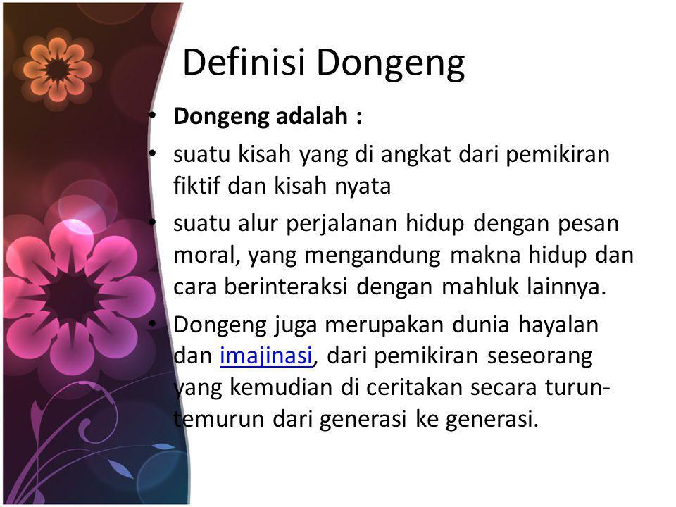 Definisi Dongeng Dongeng adalah : suatu kisah yang di angkat dari pemikiran fiktif dan kisah nyata suatu alur perjalanan hidup dengan pesan moral, yan