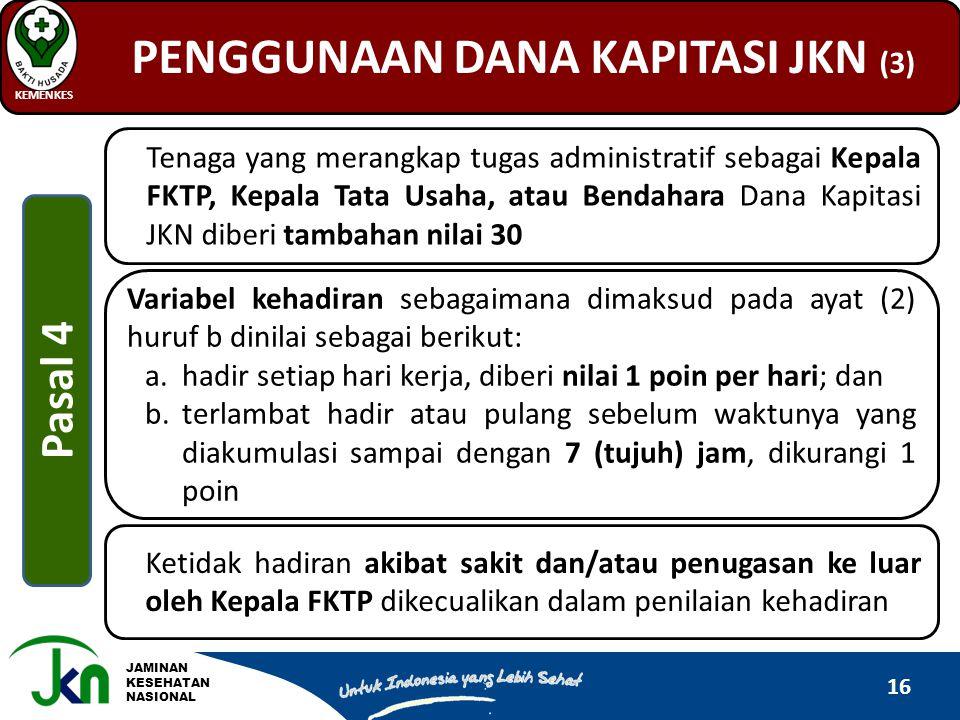 JAMINAN KESEHATAN NASIONAL PENGGUNAAN DANA KAPITASI JKN (3) KEMENKES 16 Tenaga yang merangkap tugas administratif sebagai Kepala FKTP, Kepala Tata Usa