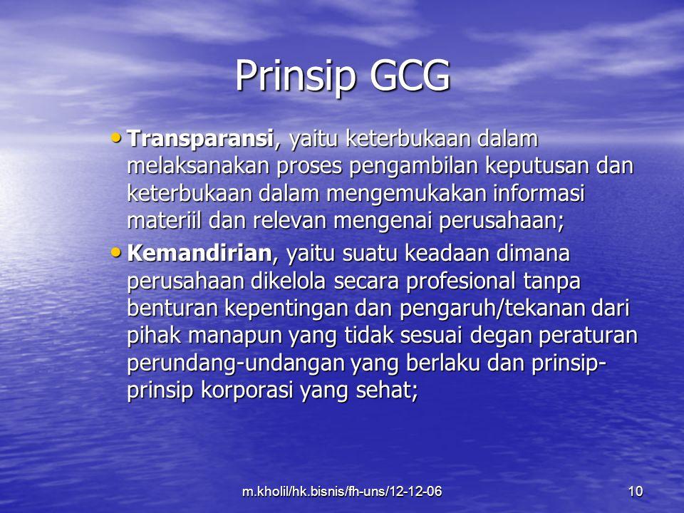 Prinsip GCG Transparansi, yaitu keterbukaan dalam melaksanakan proses pengambilan keputusan dan keterbukaan dalam mengemukakan informasi materiil dan