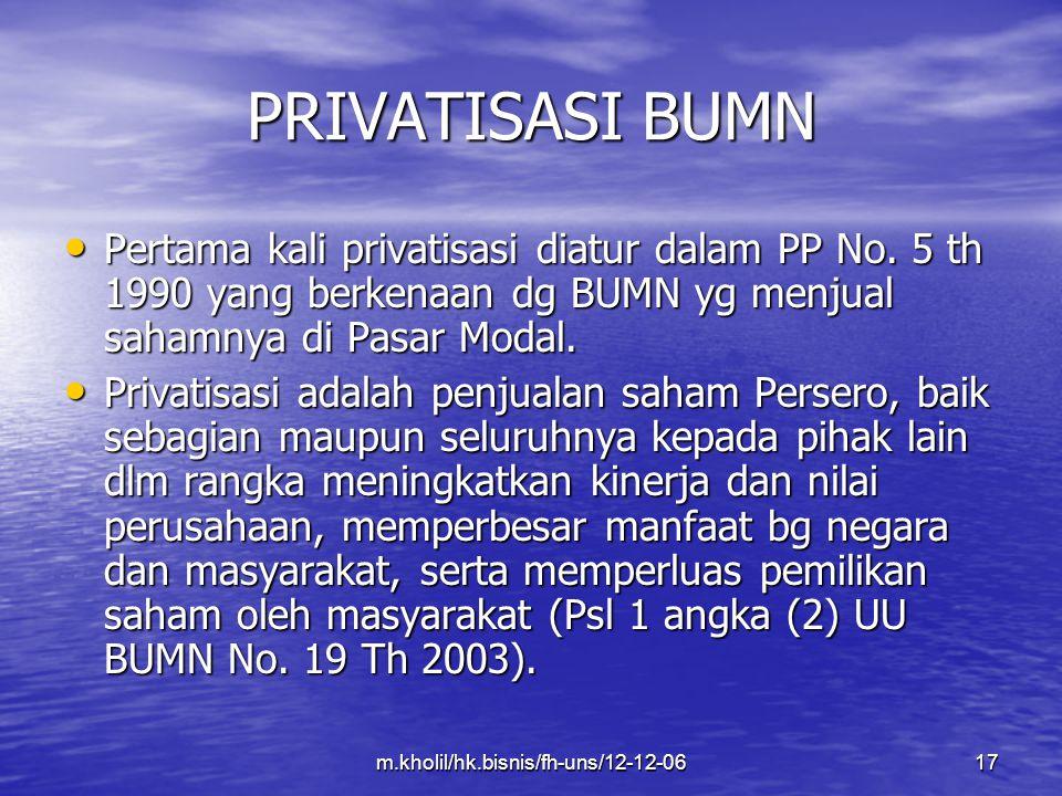 m.kholil/hk.bisnis/fh-uns/12-12-0617 PRIVATISASI BUMN Pertama kali privatisasi diatur dalam PP No. 5 th 1990 yang berkenaan dg BUMN yg menjual sahamny