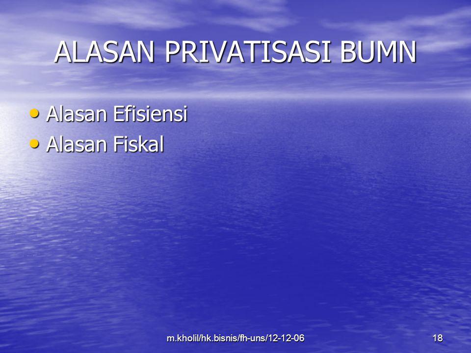 m.kholil/hk.bisnis/fh-uns/12-12-0618 ALASAN PRIVATISASI BUMN Alasan Efisiensi Alasan Efisiensi Alasan Fiskal Alasan Fiskal