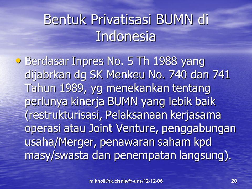 m.kholil/hk.bisnis/fh-uns/12-12-0620 Bentuk Privatisasi BUMN di Indonesia Berdasar Inpres No. 5 Th 1988 yang dijabrkan dg SK Menkeu No. 740 dan 741 Ta