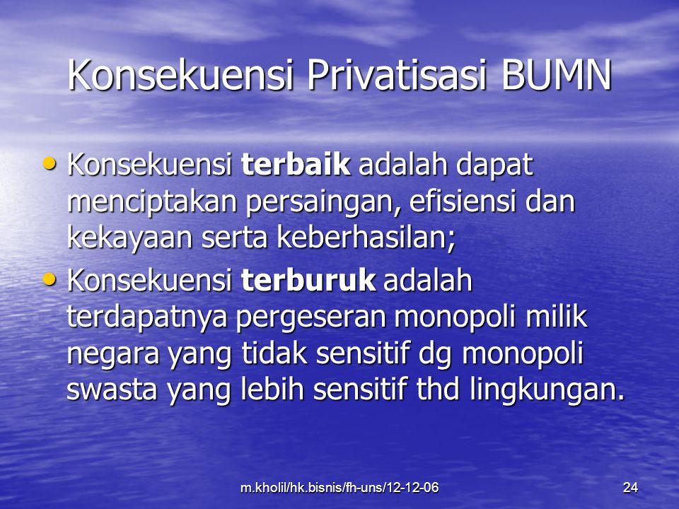 m.kholil/hk.bisnis/fh-uns/12-12-0624 Konsekuensi Privatisasi BUMN Konsekuensi terbaik adalah dapat menciptakan persaingan, efisiensi dan kekayaan sert