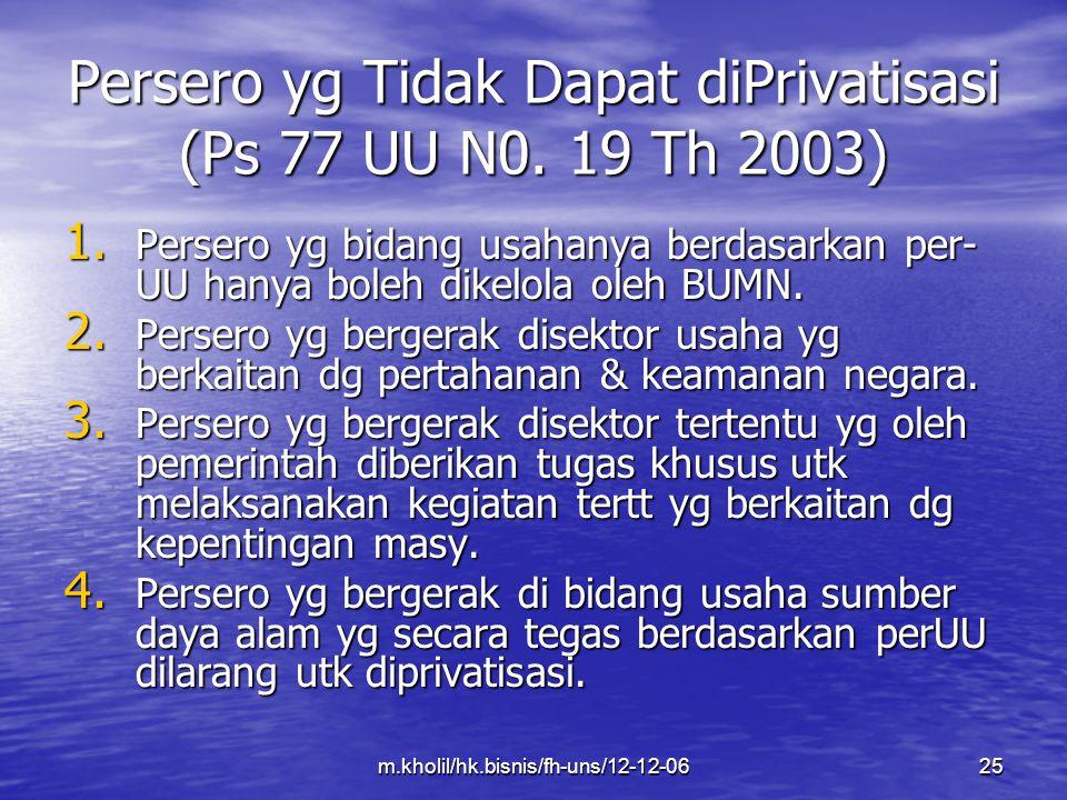 m.kholil/hk.bisnis/fh-uns/12-12-0625 Persero yg Tidak Dapat diPrivatisasi (Ps 77 UU N0. 19 Th 2003) 1. Persero yg bidang usahanya berdasarkan per- UU