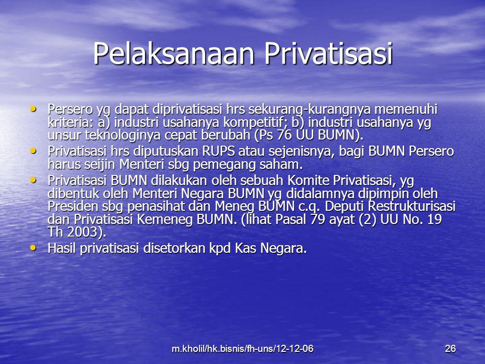 m.kholil/hk.bisnis/fh-uns/12-12-0626 Pelaksanaan Privatisasi Persero yg dapat diprivatisasi hrs sekurang-kurangnya memenuhi kriteria: a) industri usah