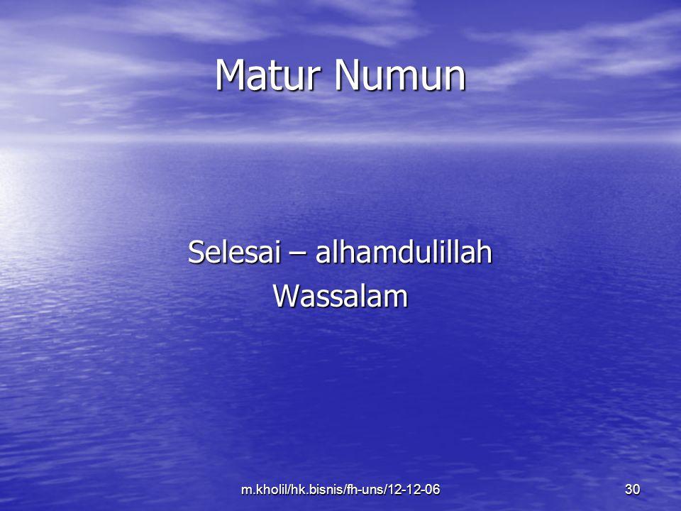 m.kholil/hk.bisnis/fh-uns/12-12-0630 Matur Numun Selesai – alhamdulillah Wassalam