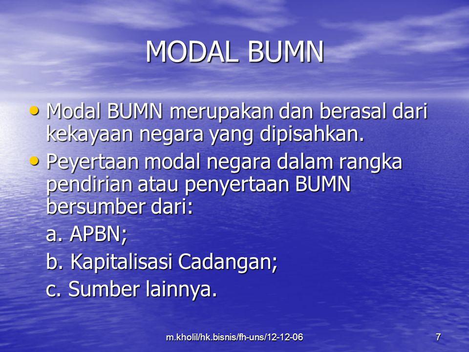 m.kholil/hk.bisnis/fh-uns/12-12-067 MODAL BUMN Modal BUMN merupakan dan berasal dari kekayaan negara yang dipisahkan. Modal BUMN merupakan dan berasal