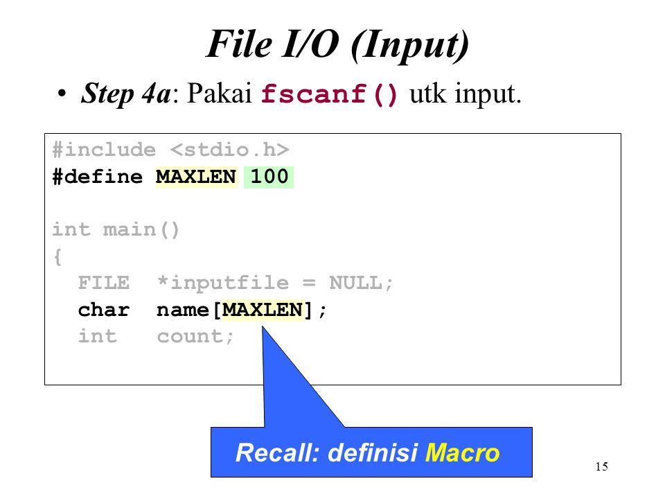 15 File I/O (Input) Step 4a: Pakai fscanf() utk input. #include #define MAXLEN 100 int main() { FILE *inputfile = NULL; char name[MAXLEN]; int count;