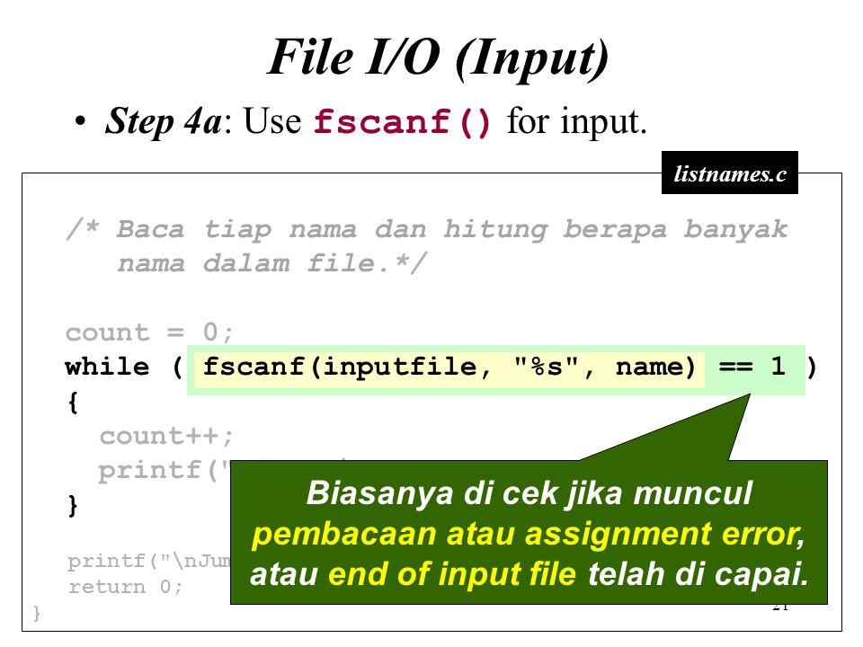 21 /* Baca tiap nama dan hitung berapa banyak nama dalam file.*/ count = 0; while ( fscanf(inputfile,