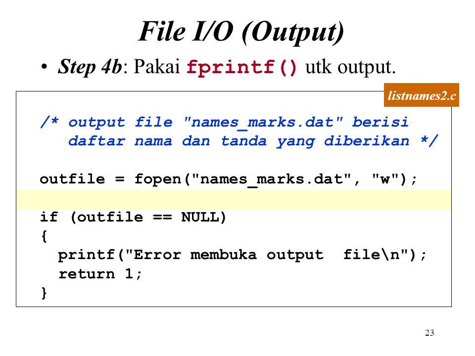 23 File I/O (Output) Step 4b: Pakai fprintf() utk output. /* output file