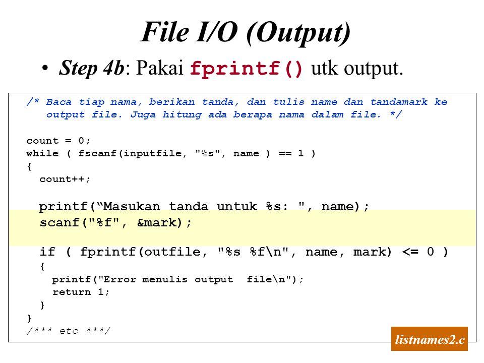 24 File I/O (Output) Step 4b: Pakai fprintf() utk output. /* Baca tiap nama, berikan tanda, dan tulis name dan tandamark ke output file. Juga hitung a