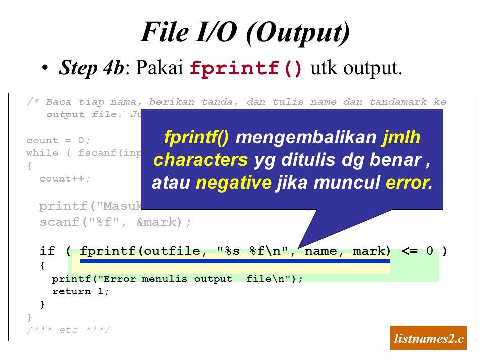 27 /* Baca tiap nama, berikan tanda, dan tulis name dan tandamark ke output file. Juga hitung ada berapa nama dalam file. */ count = 0; while ( fscanf