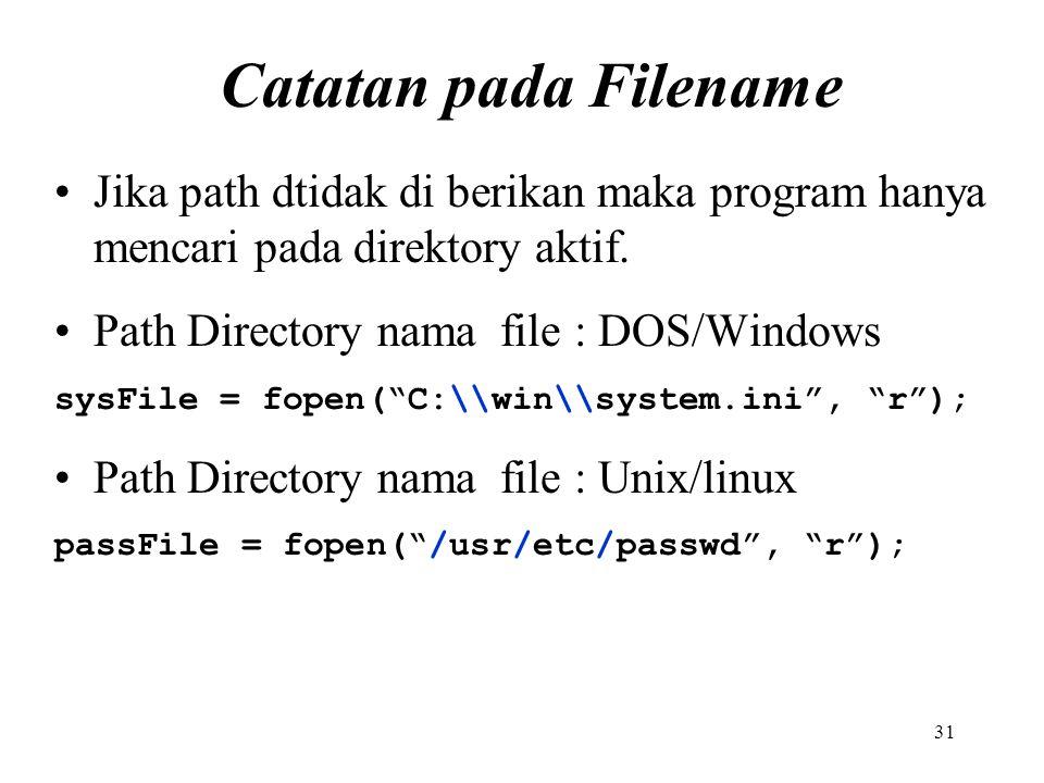 31 Catatan pada Filename Jika path dtidak di berikan maka program hanya mencari pada direktory aktif. Path Directory nama file : DOS/Windows sysFile =