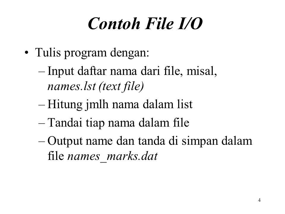 4 Contoh File I/O Tulis program dengan: –Input daftar nama dari file, misal, names.lst (text file) –Hitung jmlh nama dalam list –Tandai tiap nama dala