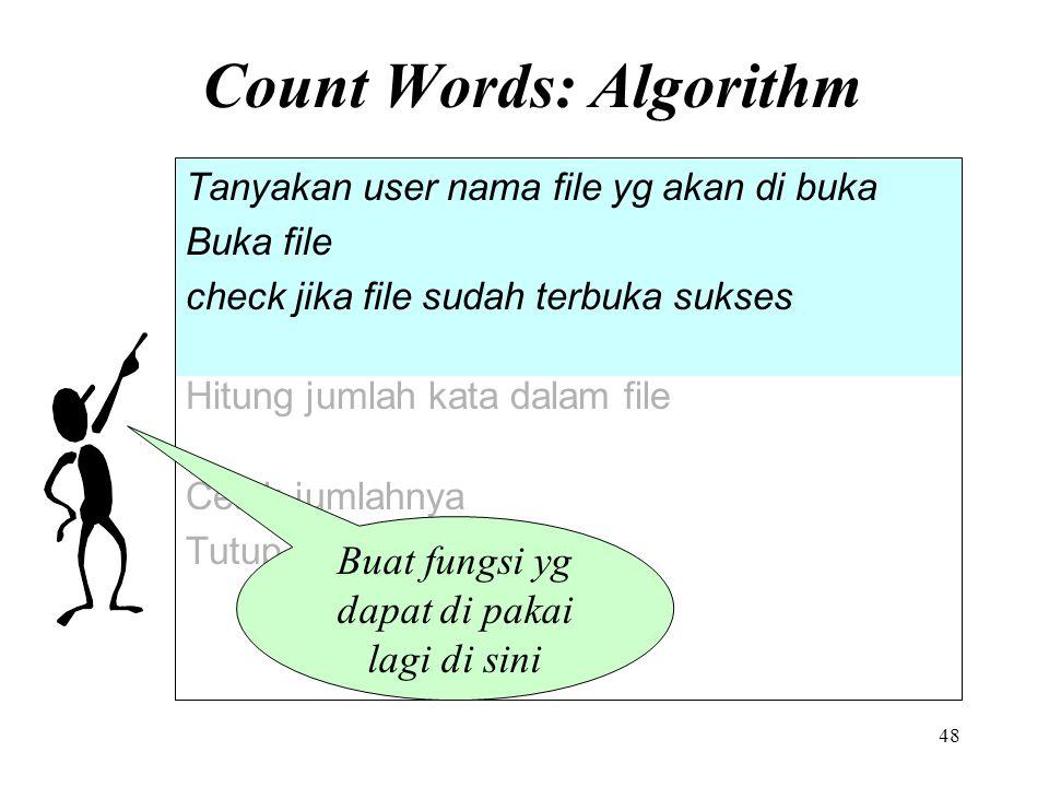 48 Count Words: Algorithm Tanyakan user nama file yg akan di buka Buka file check jika file sudah terbuka sukses Hitung jumlah kata dalam file Cetak j