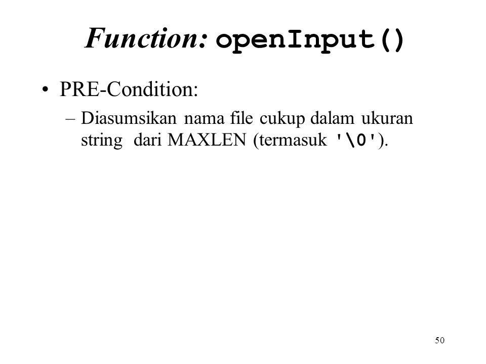 50 Function: openInput() PRE-Condition: –Diasumsikan nama file cukup dalam ukuran string dari MAXLEN (termasuk '\0' ).
