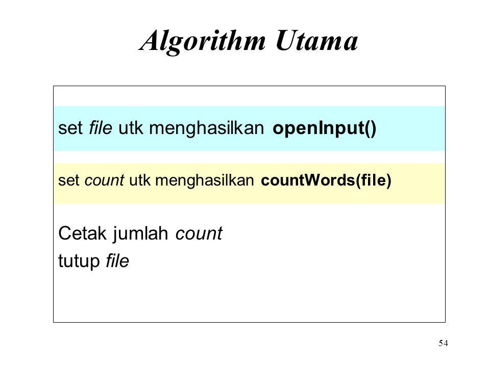 54 Algorithm Utama set file utk menghasilkan openInput() set count utk menghasilkan countWords(file) Cetak jumlah count tutup file