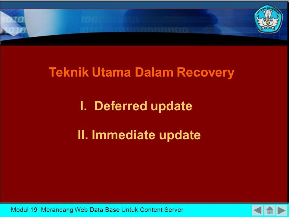 Modul 19 Merancang Web Data Base Untuk Content Server Konsep Recovery Recovery dari suatu kegagalan transaksi biasanya berarti database direstore ke status yang konsisten ke waktu sebelum terjadi kegagalan.