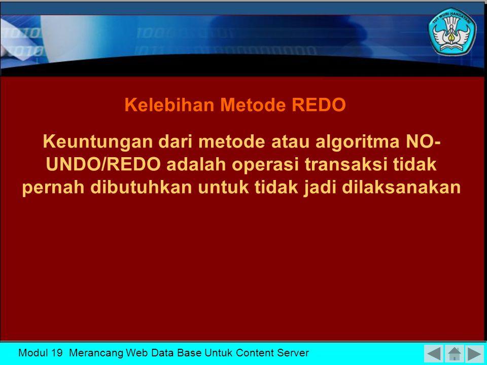 Modul 19 Merancang Web Data Base Untuk Content Server Operasi REDO mempunyai sifat idempoten, yaitu eksekusi yang terjadi berulang- ulang sama dengan sekali eksekusi saja Prosedur REDO