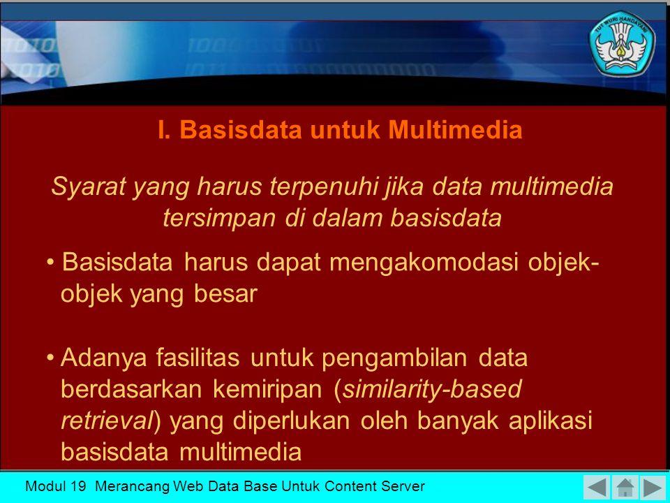 Modul 19 Merancang Web Data Base Untuk Content Server I Basisdata untuk Multimedia Pengaplikasian Basis Data - Universal Resource Locator (URL) II Basisdata untuk Internet - Bahasa Web (Web Display Language) - Server untuk Web (Web Server)