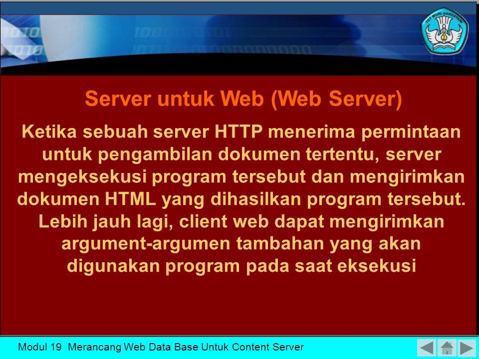 Modul 19 Merancang Web Data Base Untuk Content Server Universal Resource Locator (URL) Sistem hypertext mengandung konsekuensi tentang adanya penyimpanan pointer (penunjuk lokasi) ke tempat dokumen-dokumen berada.