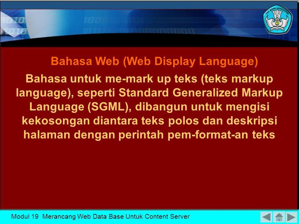 Modul 19 Merancang Web Data Base Untuk Content Server Ketika sebuah server HTTP menerima permintaan untuk pengambilan dokumen tertentu, server mengeksekusi program tersebut dan mengirimkan dokumen HTML yang dihasilkan program tersebut.