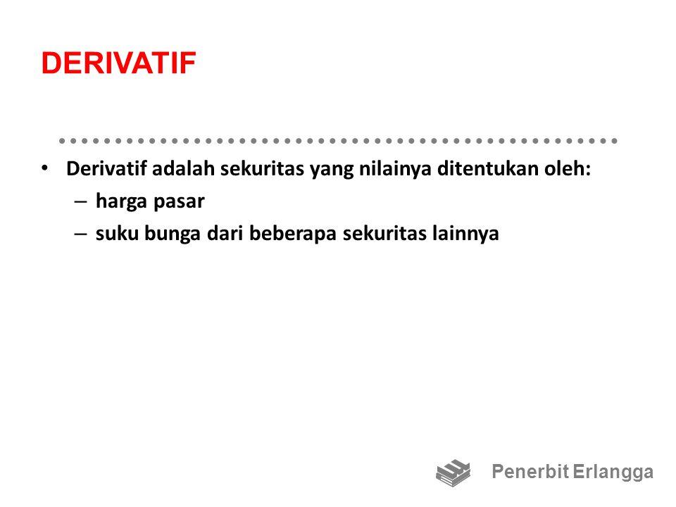 DERIVATIF Derivatif adalah sekuritas yang nilainya ditentukan oleh: – harga pasar – suku bunga dari beberapa sekuritas lainnya Penerbit Erlangga