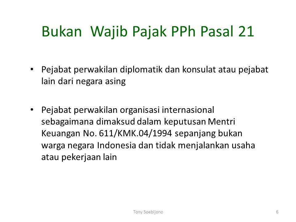 6 Bukan Wajib Pajak PPh Pasal 21 Pejabat perwakilan diplomatik dan konsulat atau pejabat lain dari negara asing Pejabat perwakilan organisasi internas
