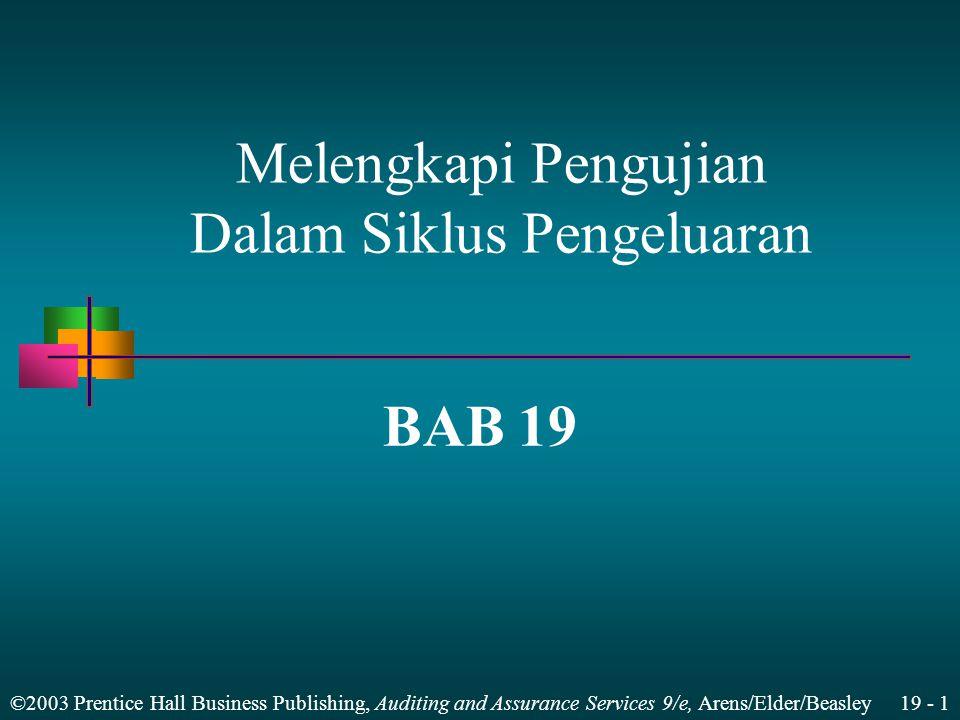 ©2003 Prentice Hall Business Publishing, Auditing and Assurance Services 9/e, Arens/Elder/Beasley 19 - 1 BAB 19 Melengkapi Pengujian Dalam Siklus Peng