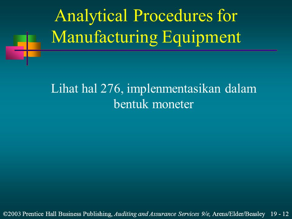 ©2003 Prentice Hall Business Publishing, Auditing and Assurance Services 9/e, Arens/Elder/Beasley 19 - 12 Analytical Procedures for Manufacturing Equi