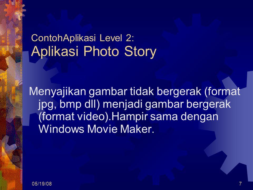 05/19/087 ContohAplikasi Level 2: Aplikasi Photo Story Menyajikan gambar tidak bergerak (format jpg, bmp dll) menjadi gambar bergerak (format video).Hampir sama dengan Windows Movie Maker.