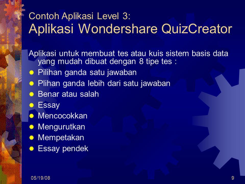 9 Aplikasi untuk membuat tes atau kuis sistem basis data yang mudah dibuat dengan 8 tipe tes :  Pilihan ganda satu jawaban  Plihan ganda lebih dari satu jawaban  Benar atau salah  Essay  Mencocokkan  Mengurutkan  Mempetakan  Essay pendek Contoh Aplikasi Level 3: Aplikasi Wondershare QuizCreator