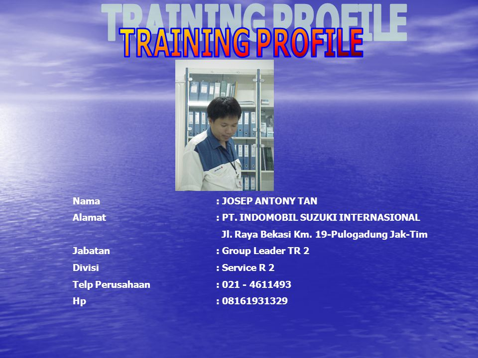 Nama: J. PAULUS SUWANDI Alamat: PT. INDOMOBIL SUZUKI INTERNASIONAL Jl. Raya Bekasi Km. 19-Pulogadung Jak-Tim Jabatan: TRAINING DEPARTEMEN HEAD R2 - R4