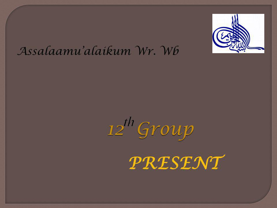 Assalaamu'alaikum Wr. Wb PRESENT 12 Group
