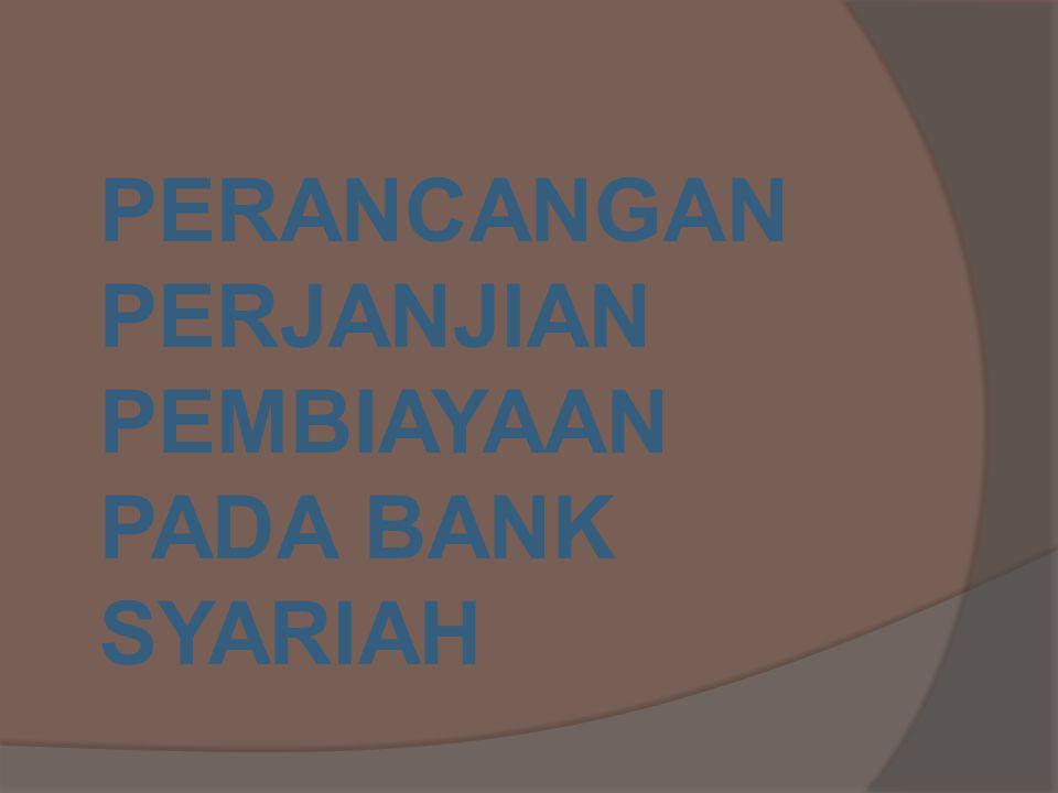 PERANCANGAN PERJANJIAN PEMBIAYAAN PADA BANK SYARIAH A.