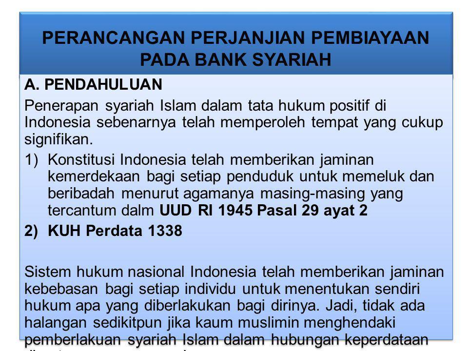 PERANCANGAN PERJANJIAN PEMBIAYAAN PADA BANK SYARIAH A. PENDAHULUAN Penerapan syariah Islam dalam tata hukum positif di Indonesia sebenarnya telah memp